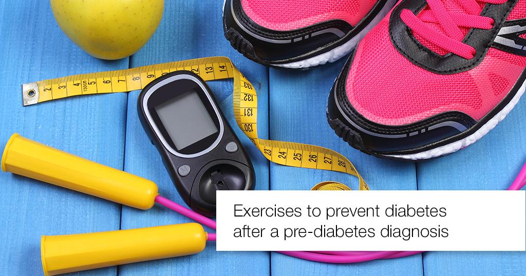 Exercises to Prevent Diabetes after a Pre-diabetes Diagnosis