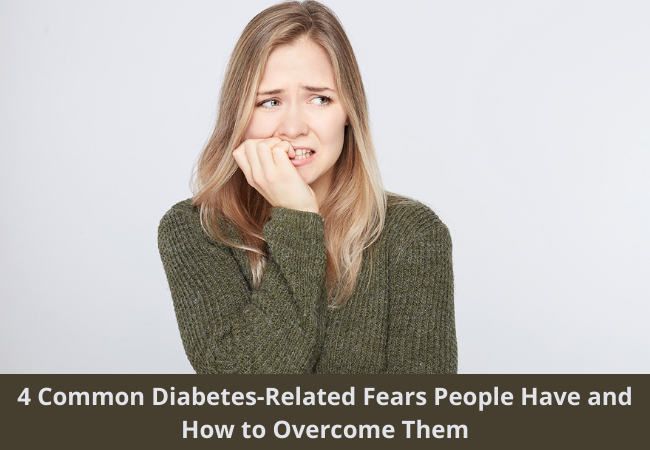 4 Common Diabetes-Related Fears People Have and How to Overcome Them