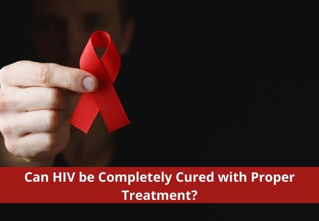 Can HIV be Completely Cured with Proper Treatment