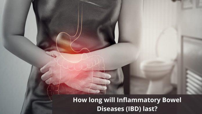 How long will Inflammatory Bowel Diseases (IBD) last