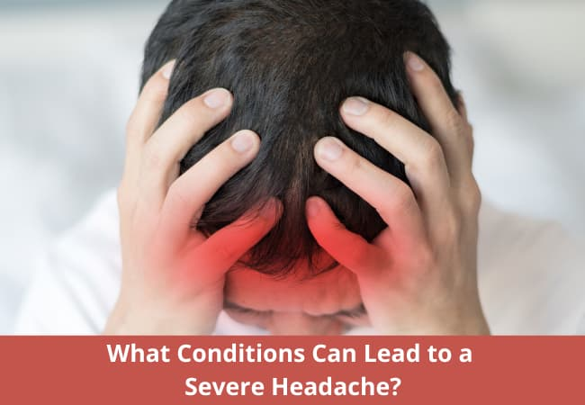 What Conditions Can Lead to a Severe Headache